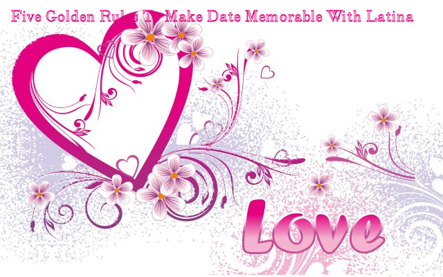 Five Golden Rules to Make Your Date Memorable With Latin Woman